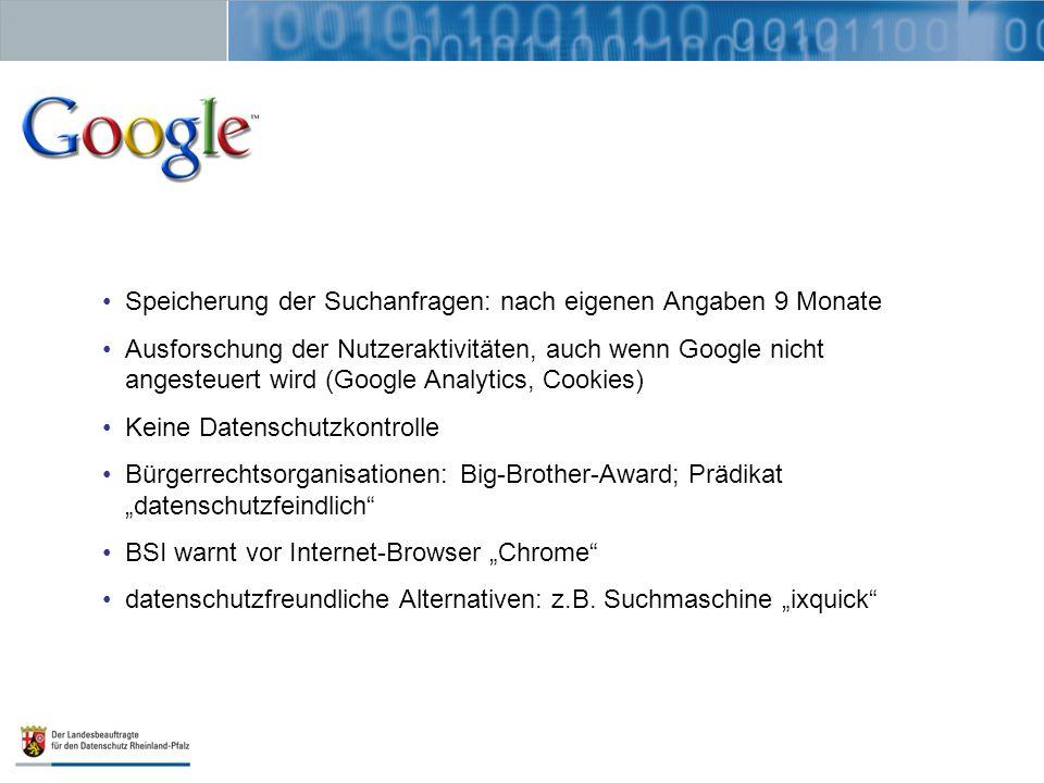 Speicherung der Suchanfragen: nach eigenen Angaben 9 Monate Ausforschung der Nutzeraktivitäten, auch wenn Google nicht angesteuert wird (Google Analyt