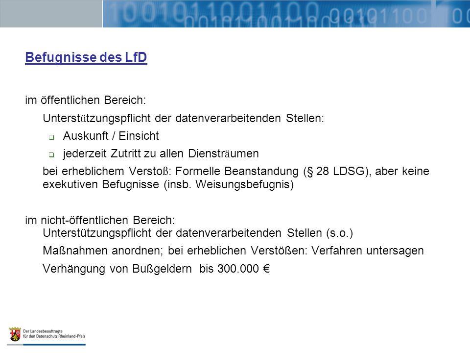 Befugnisse des LfD im öffentlichen Bereich: Unterst ü tzungspflicht der datenverarbeitenden Stellen: Auskunft / Einsicht jederzeit Zutritt zu allen Di