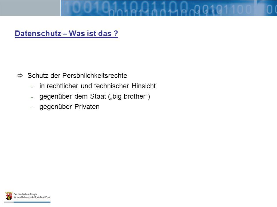 Datenschutz – Was ist das ? Schutz der Persönlichkeitsrechte – in rechtlicher und technischer Hinsicht – gegenüber dem Staat (big brother) – gegenüber