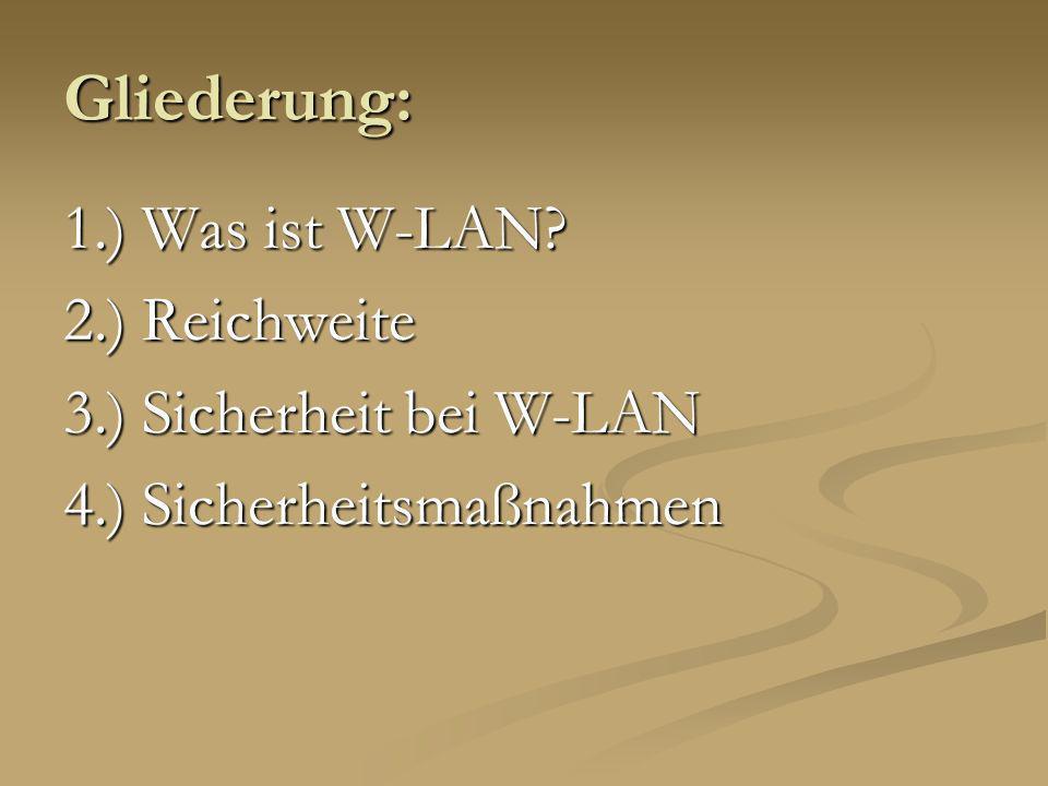 Gliederung: 1.) Was ist W-LAN? 2.) Reichweite 3.) Sicherheit bei W-LAN 4.) Sicherheitsmaßnahmen