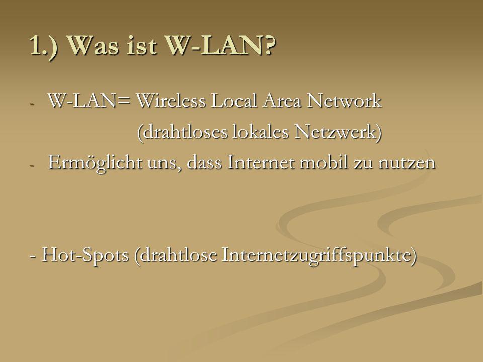 1.) Was ist W-LAN? - W-LAN= Wireless Local Area Network (drahtloses lokales Netzwerk) (drahtloses lokales Netzwerk) - Ermöglicht uns, dass Internet mo