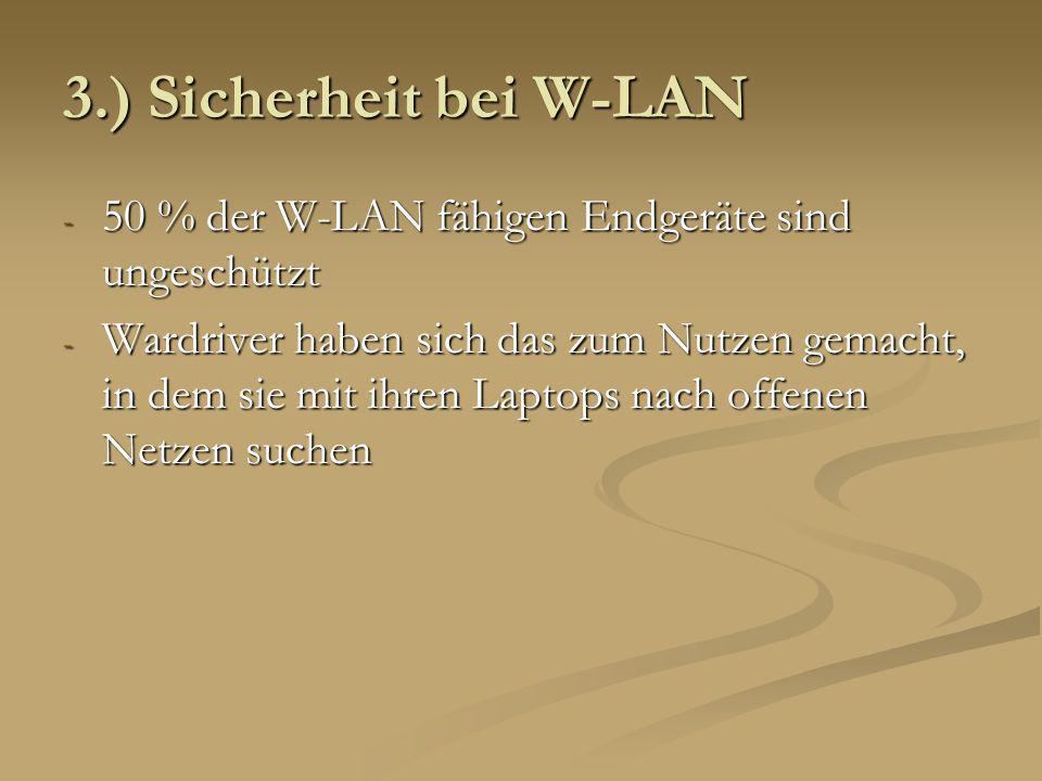 4.) Sicherheitsmaßnahmen - Verschlüsselung mit WEP (Wired Equivalent Privacy) Privacy) - WPA-Protokoll (Wi-Fi-Protected Access ) - Passwort für den WLAN-Router - Änderung der ESSID