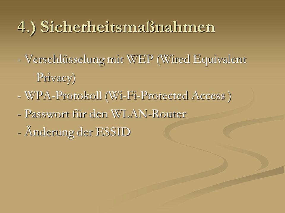 4.) Sicherheitsmaßnahmen - Verschlüsselung mit WEP (Wired Equivalent Privacy) Privacy) - WPA-Protokoll (Wi-Fi-Protected Access ) - Passwort für den WL