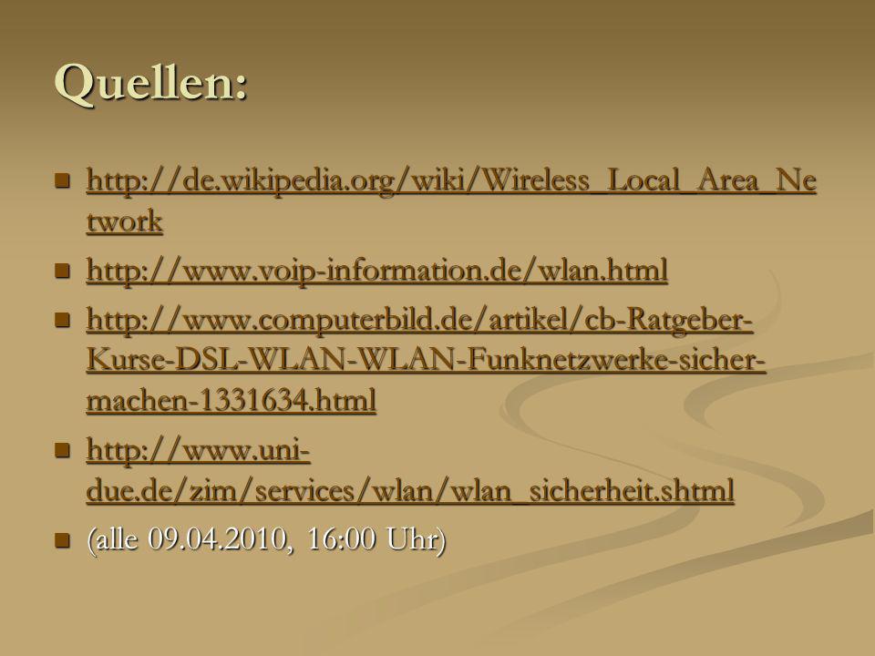 Quellen: http://de.wikipedia.org/wiki/Wireless_Local_Area_Ne twork http://de.wikipedia.org/wiki/Wireless_Local_Area_Ne twork http://de.wikipedia.org/w