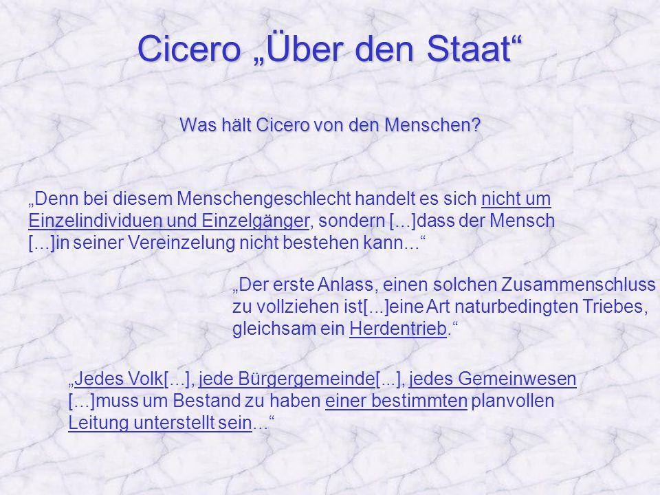 Cicero Über den Staat Was hält Cicero von den Menschen? Denn bei diesem Menschengeschlecht handelt es sich nicht um Einzelindividuen und Einzelgänger,