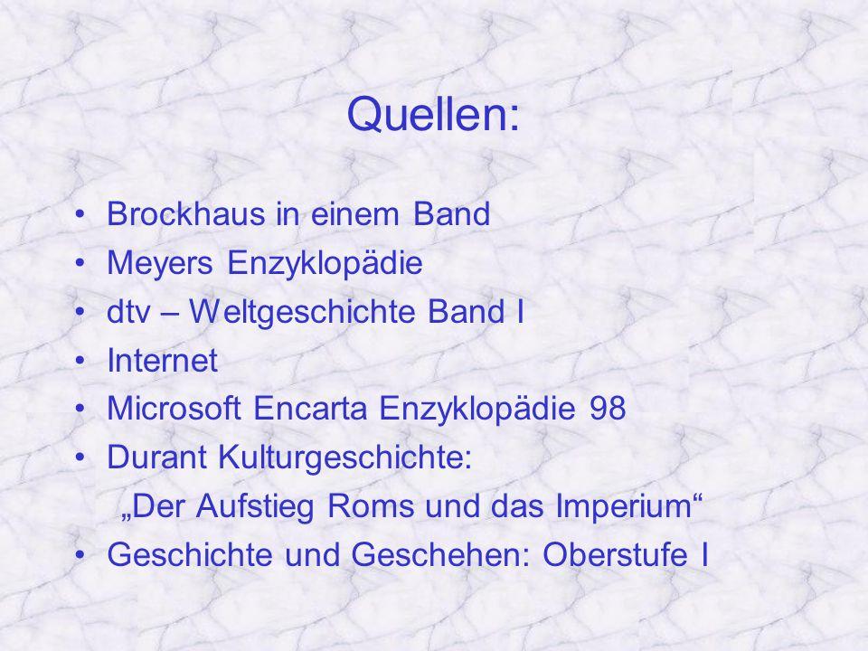 Quellen: Brockhaus in einem Band Meyers Enzyklopädie dtv – Weltgeschichte Band I Internet Microsoft Encarta Enzyklopädie 98 Durant Kulturgeschichte: D