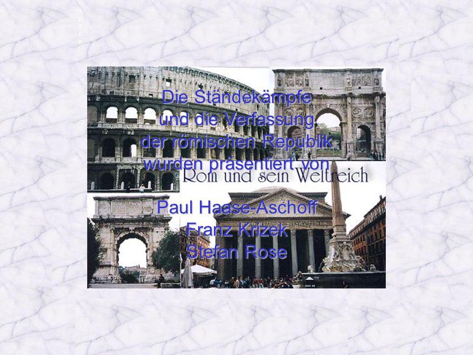 Die Ständekämpfe und die Verfassung der römischen Republik wurden präsentiert von Paul Haase-Aschoff Franz Krizek Stefan Rose AbspannAbspann