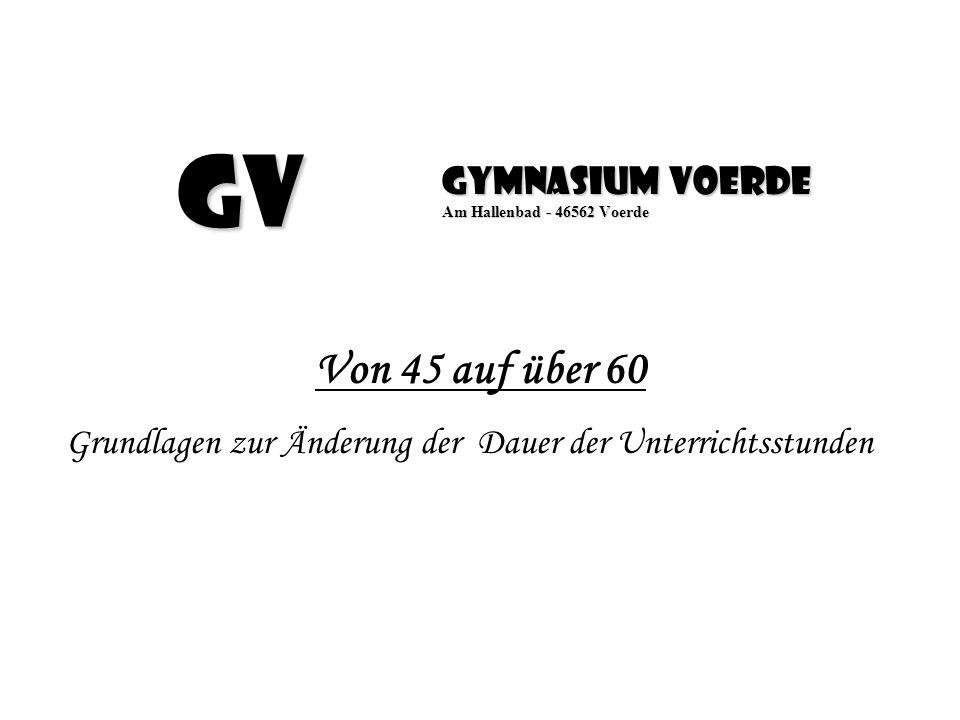 GV Gymnasium Voerde Am Hallenbad - 46562 Voerde Von 45 auf über 60 Grundlagen zur Änderung der Dauer der Unterrichtsstunden