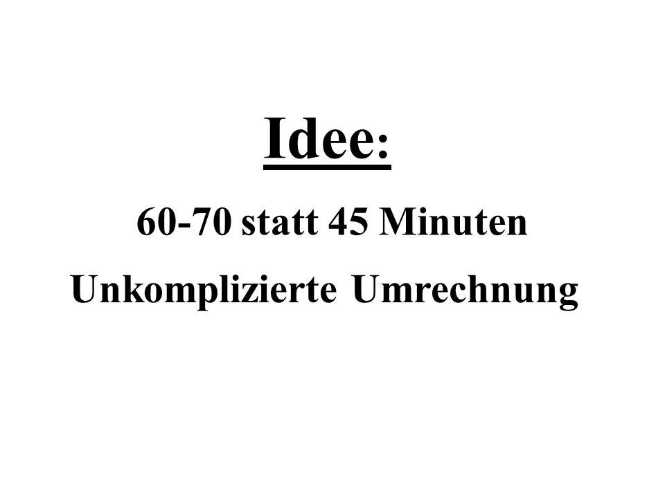 Idee : 60-70 statt 45 Minuten Unkomplizierte Umrechnung