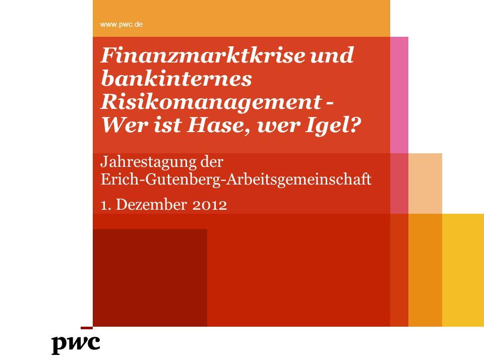 Finanzmarktkrise und bankinternes Risikomanagement - Wer ist Hase, wer Igel? Jahrestagung der Erich-Gutenberg-Arbeitsgemeinschaft 1. Dezember 2012 www