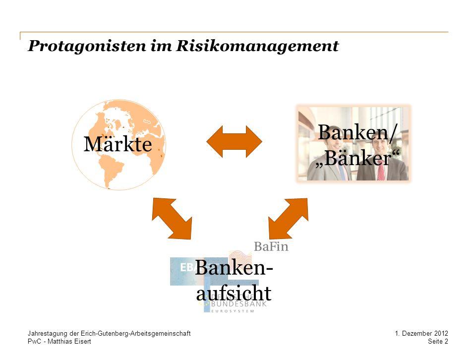 PwC - Matthias Eisert Protagonisten im Risikomanagement Seite 2 1. Dezember 2012 Jahrestagung der Erich-Gutenberg-Arbeitsgemeinschaft Märkte Banken/ B