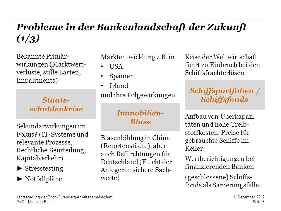 PwC - Matthias Eisert Probleme in der Bankenlandschaft der Zukunft (1/3) Seite 8 1. Dezember 2012 Jahrestagung der Erich-Gutenberg-Arbeitsgemeinschaft