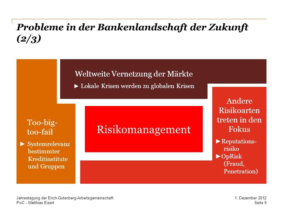 PwC - Matthias EisertSeite 9 1. Dezember 2012 Jahrestagung der Erich-Gutenberg-Arbeitsgemeinschaft Too-big- too-fail Systemrelevanz bestimmter Krediti