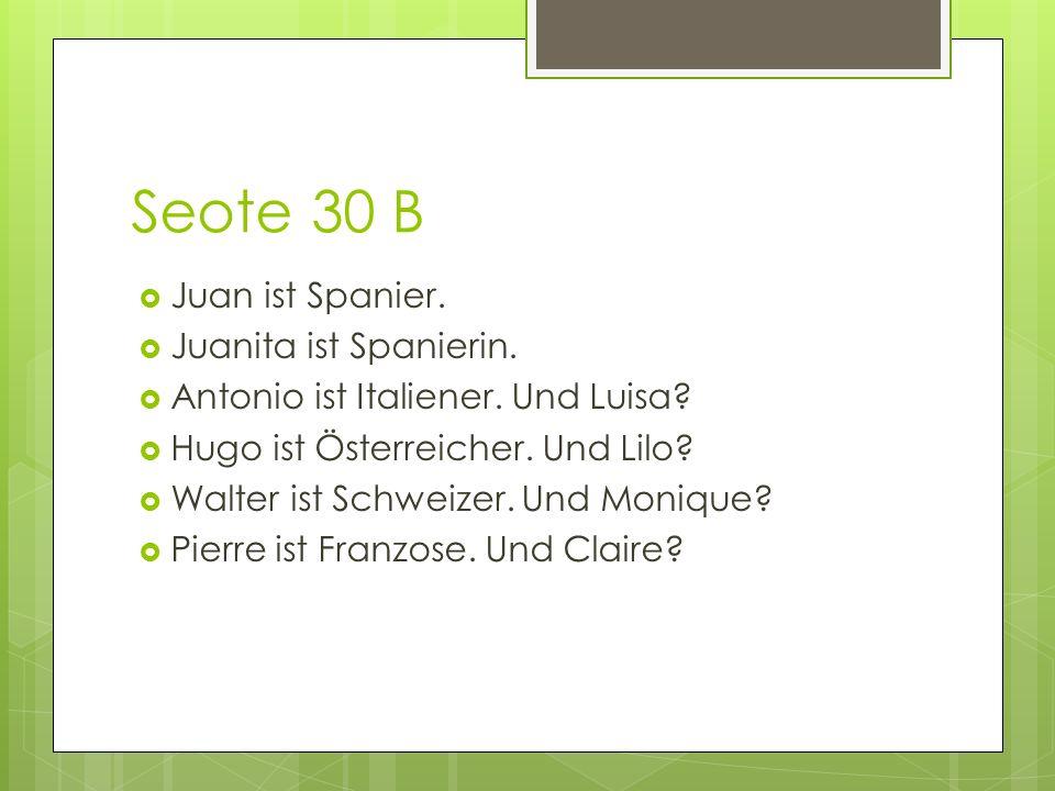 Seote 30 B Juan ist Spanier. Juanita ist Spanierin.