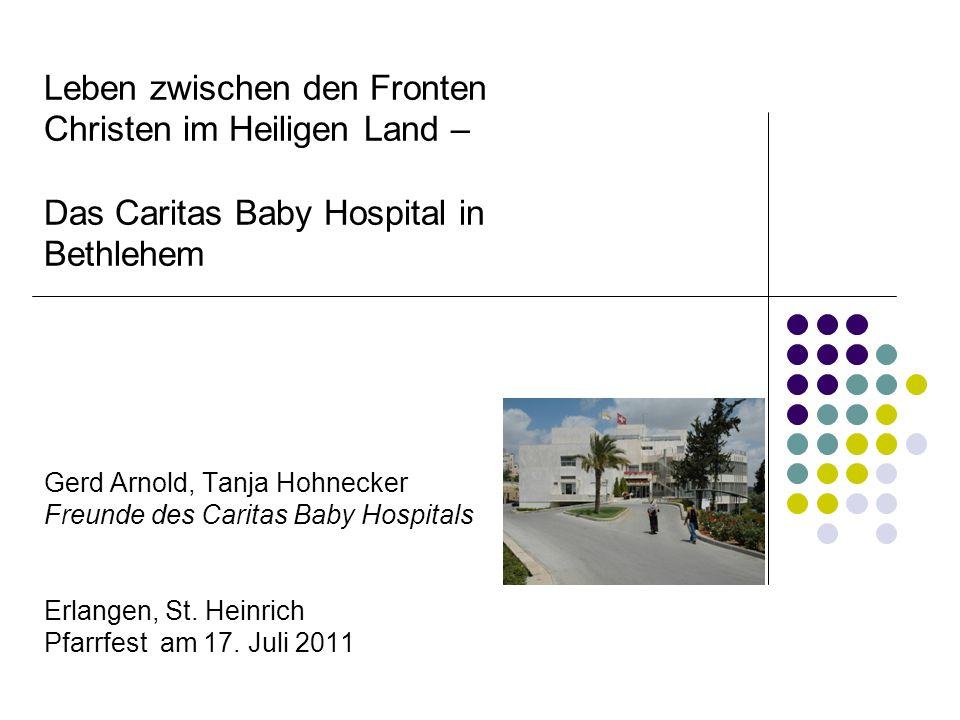 Leben zwischen den Fronten Christen im Heiligen Land – Das Caritas Baby Hospital in Bethlehem Gerd Arnold, Tanja Hohnecker Freunde des Caritas Baby Ho