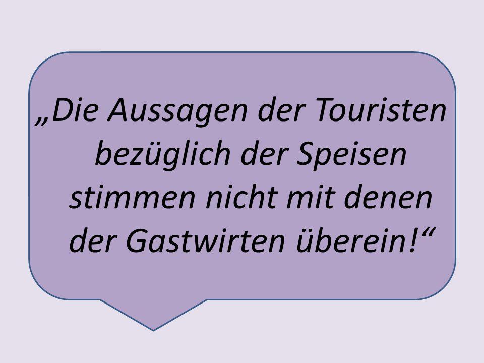 Die Aussagen der Touristen bezüglich der Speisen stimmen nicht mit denen der Gastwirten überein!