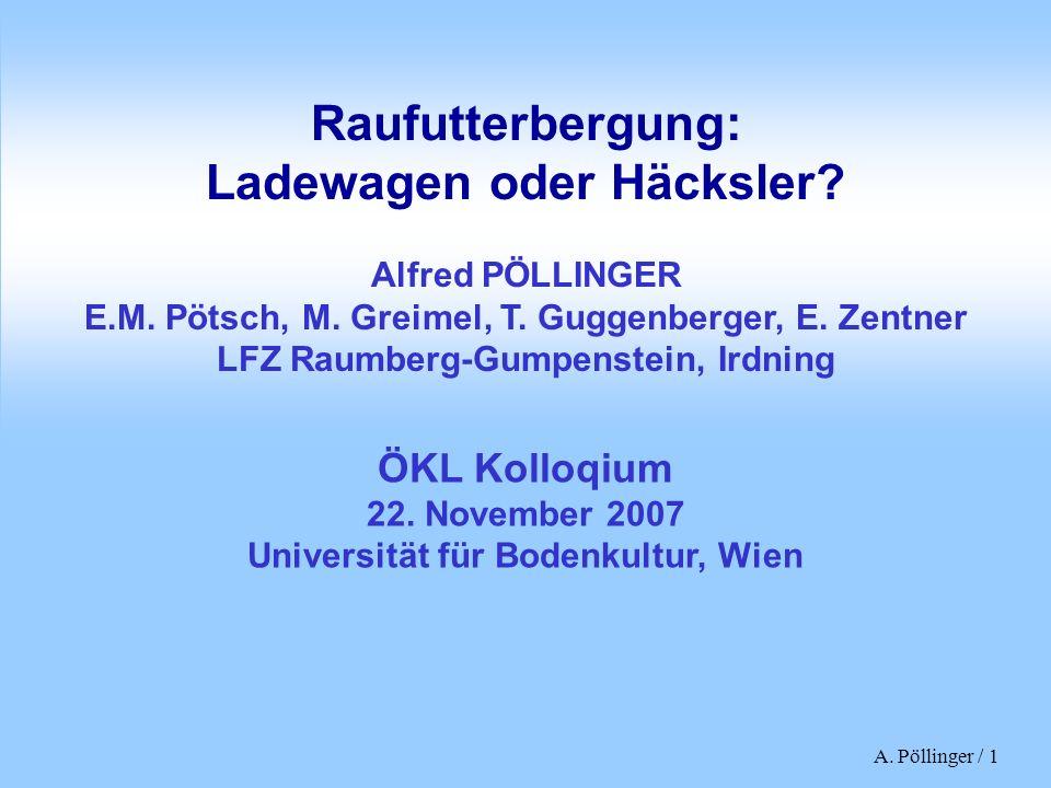 A. Pöllinger / 1 Raufutterbergung: Ladewagen oder Häcksler? Alfred PÖLLINGER E.M. Pötsch, M. Greimel, T. Guggenberger, E. Zentner LFZ Raumberg-Gumpens