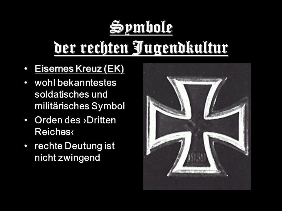 Symbole der rechten Jugendkultur Eisernes Kreuz (EK) wohl bekanntestes soldatisches und militärisches Symbol Orden des Dritten Reiches rechte Deutung ist nicht zwingend