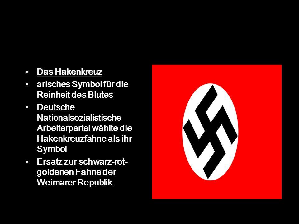 Das Hakenkreuz arisches Symbol für die Reinheit des Blutes Deutsche Nationalsozialistische Arbeiterpartei wählte die Hakenkreuzfahne als ihr Symbol Ersatz zur schwarz-rot- goldenen Fahne der Weimarer Republik