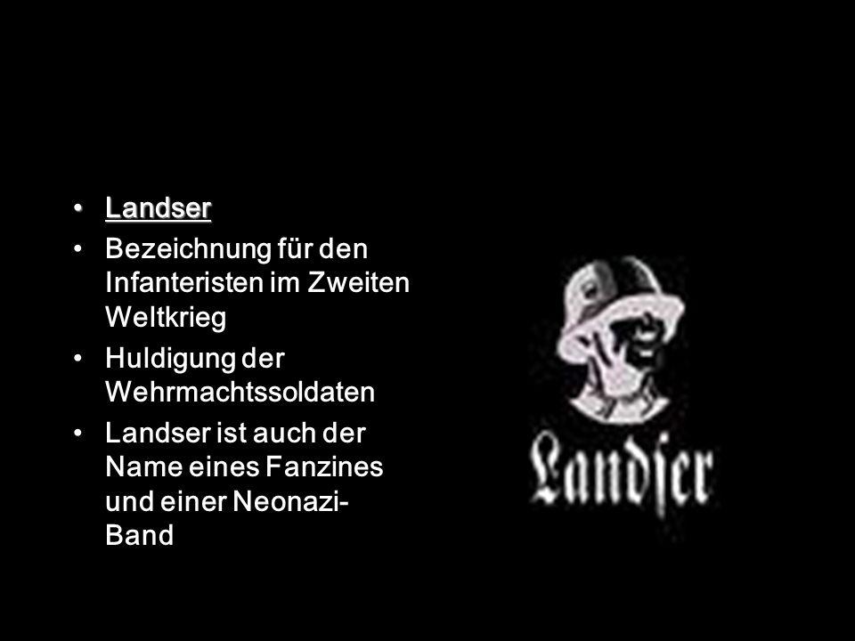 Landser Bezeichnung für den Infanteristen im Zweiten Weltkrieg Huldigung der Wehrmachtssoldaten Landser ist auch der Name eines Fanzines und einer Neonazi- Band