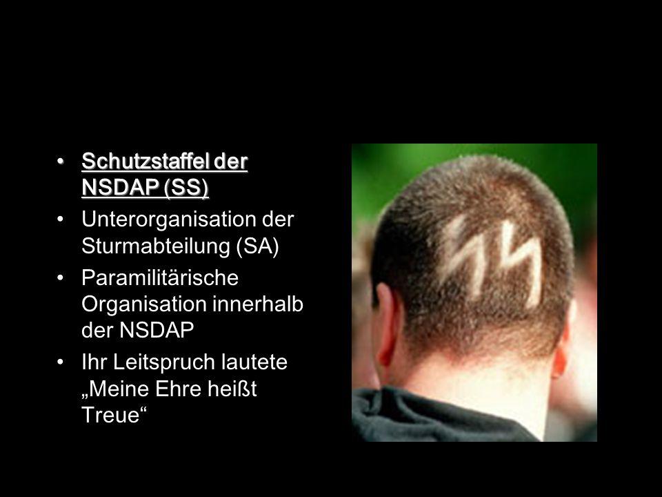 Schutzstaffel der NSDAP (SS) Unterorganisation der Sturmabteilung (SA) Paramilitärische Organisation innerhalb der NSDAP Ihr Leitspruch lautete Meine Ehre heißt Treue