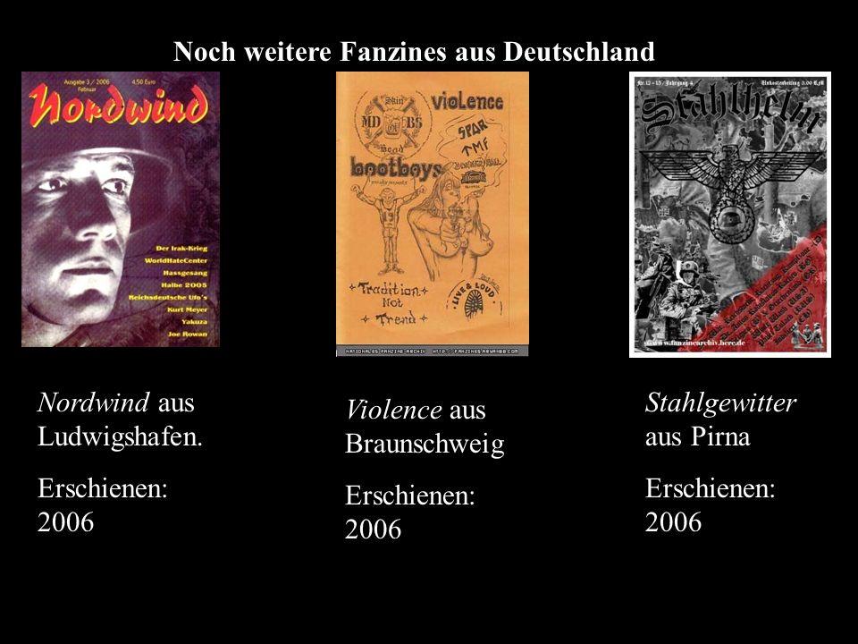 Noch weitere Fanzines aus Deutschland Nordwind aus Ludwigshafen. Erschienen: 2006 Violence aus Braunschweig Erschienen: 2006 Stahlgewitter aus Pirna E