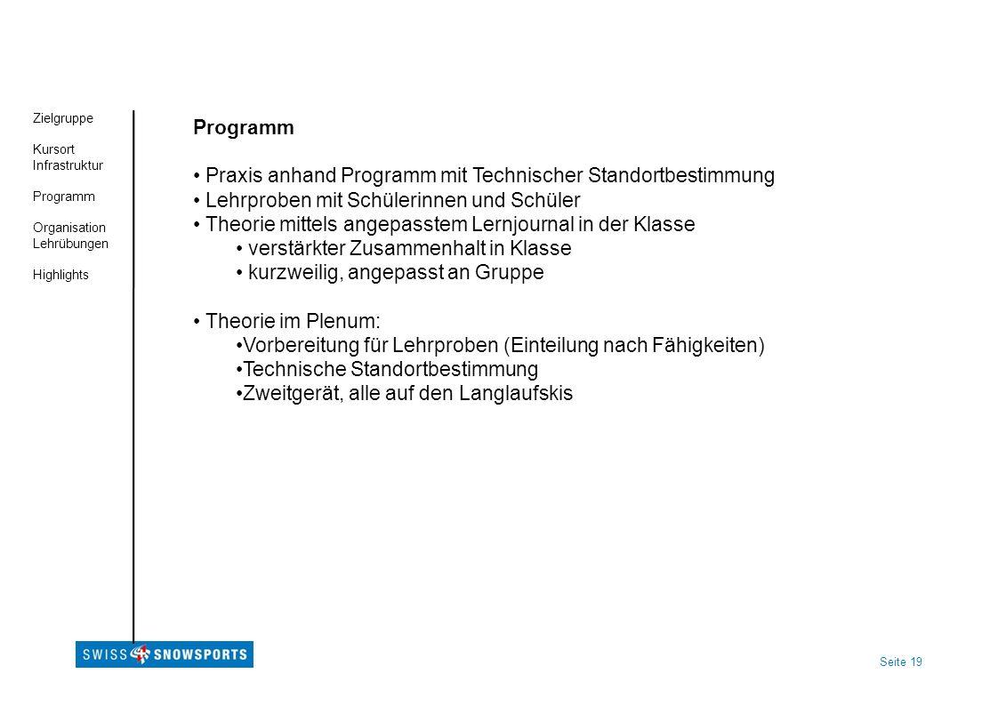 Seite 19 Zielgruppe Kursort Infrastruktur Programm Organisation Lehrübungen Highlights Programm Praxis anhand Programm mit Technischer Standortbestimm