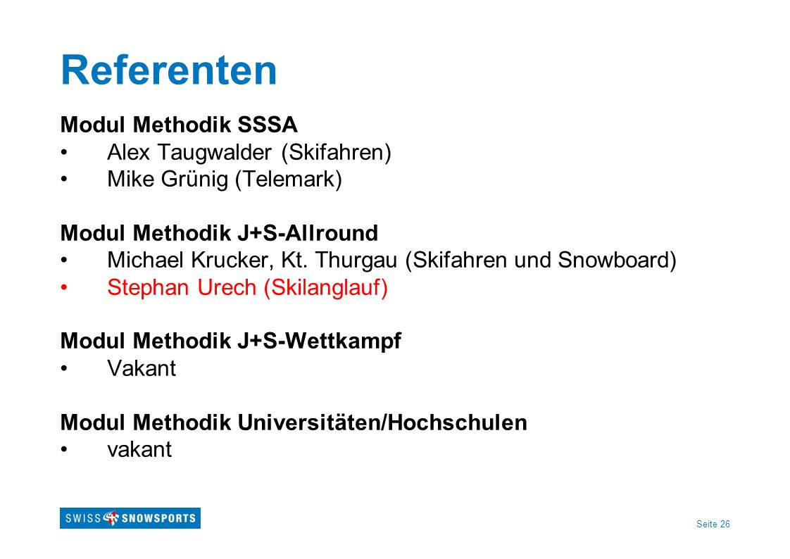 Seite 26 Referenten Modul Methodik SSSA Alex Taugwalder (Skifahren) Mike Grünig (Telemark) Modul Methodik J+S-Allround Michael Krucker, Kt. Thurgau (S