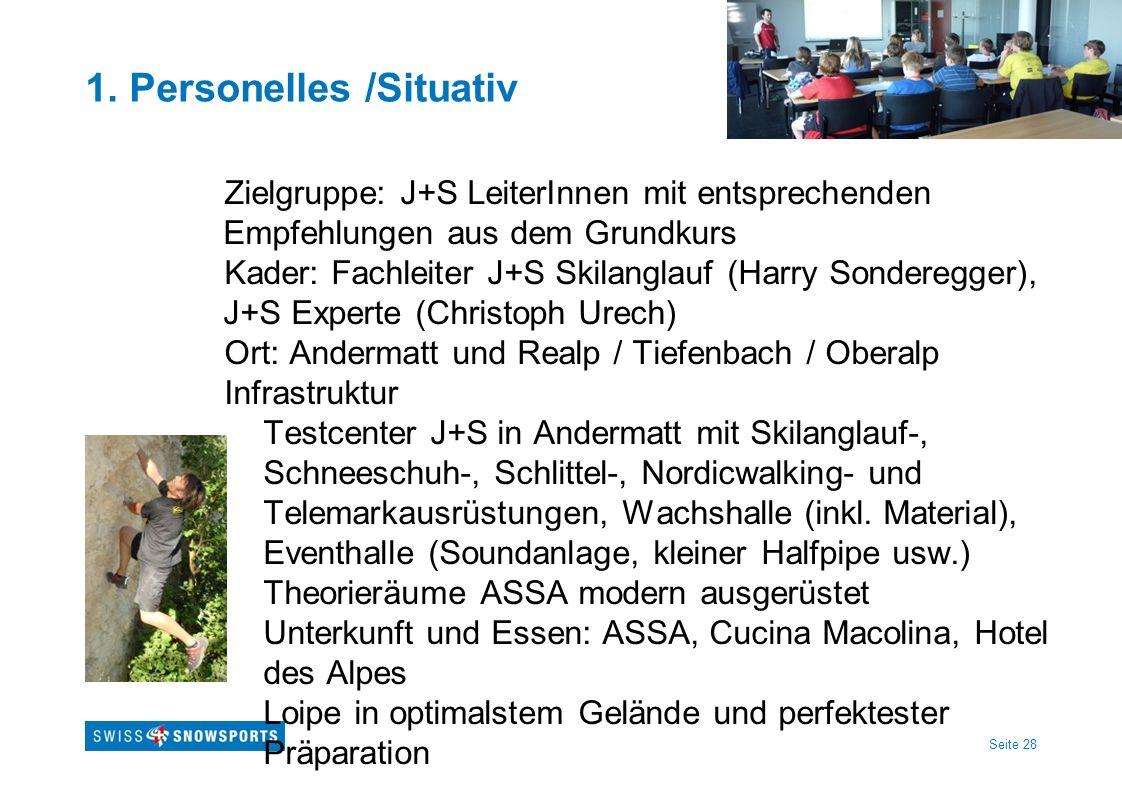 Seite 28 1. Personelles /Situativ Zielgruppe: J+S LeiterInnen mit entsprechenden Empfehlungen aus dem Grundkurs Kader: Fachleiter J+S Skilanglauf (Har