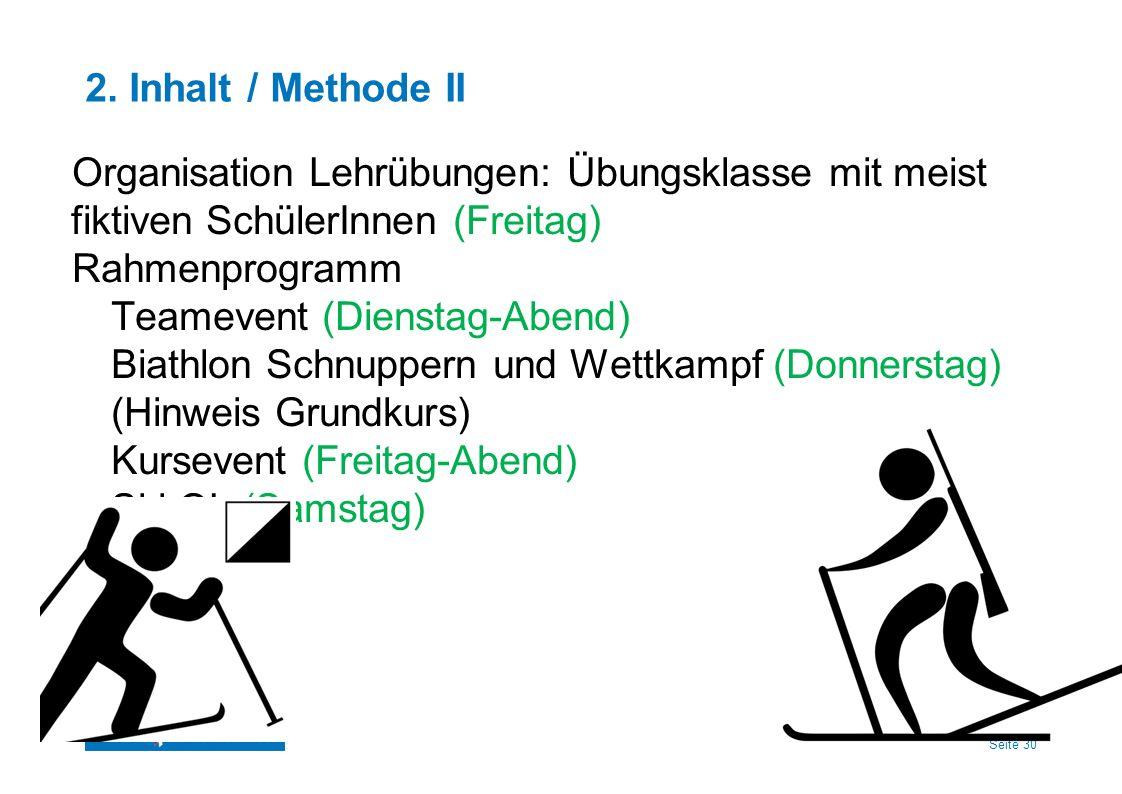 Seite 30 2. Inhalt / Methode II Organisation Lehrübungen: Übungsklasse mit meist fiktiven SchülerInnen (Freitag) Rahmenprogramm Teamevent (Dienstag-Ab