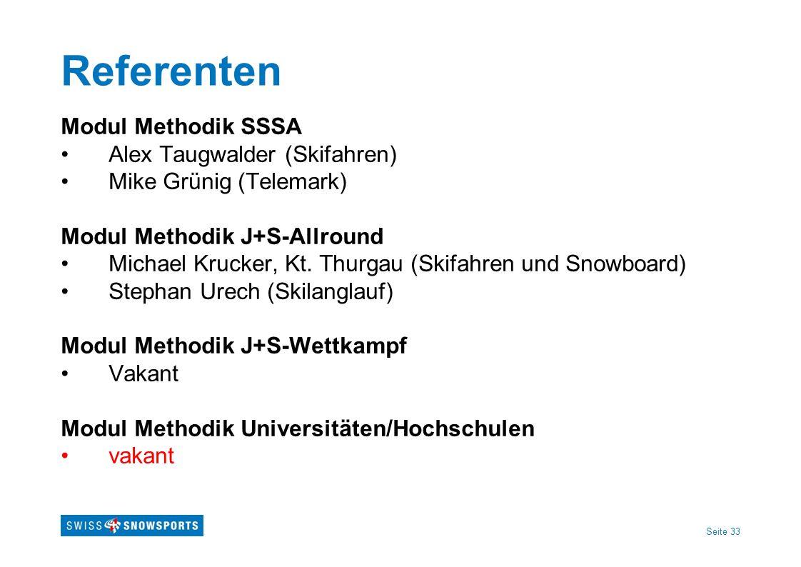 Seite 33 Referenten Modul Methodik SSSA Alex Taugwalder (Skifahren) Mike Grünig (Telemark) Modul Methodik J+S-Allround Michael Krucker, Kt. Thurgau (S