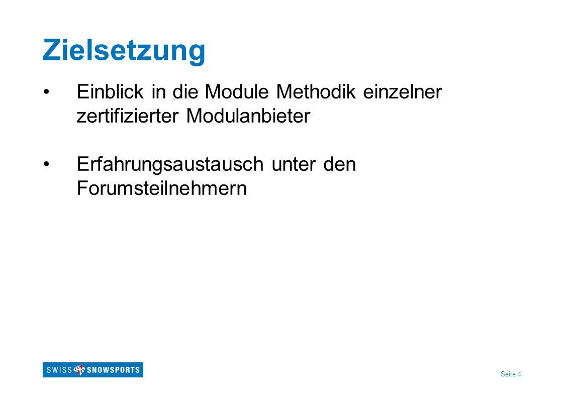 Seite 4 Zielsetzung Einblick in die Module Methodik einzelner zertifizierter Modulanbieter Erfahrungsaustausch unter den Forumsteilnehmern