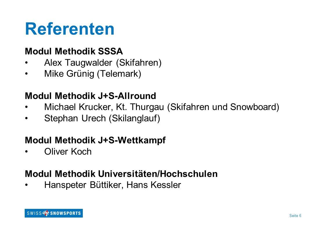 Seite 6 Referenten Modul Methodik SSSA Alex Taugwalder (Skifahren) Mike Grünig (Telemark) Modul Methodik J+S-Allround Michael Krucker, Kt. Thurgau (Sk