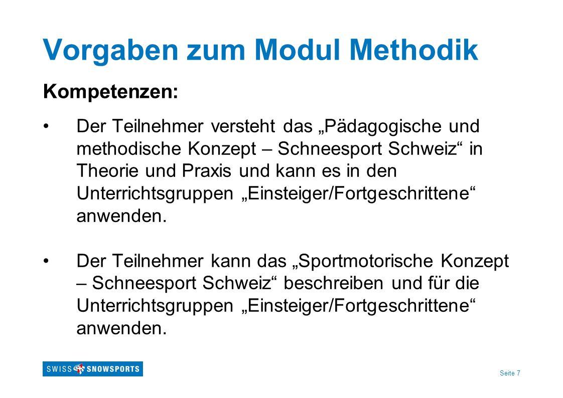 Seite 7 Vorgaben zum Modul Methodik Kompetenzen: Der Teilnehmer versteht das Pädagogische und methodische Konzept – Schneesport Schweiz in Theorie und