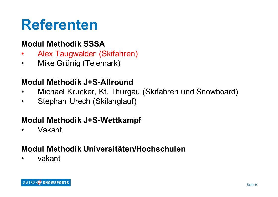 Seite 9 Referenten Modul Methodik SSSA Alex Taugwalder (Skifahren) Mike Grünig (Telemark) Modul Methodik J+S-Allround Michael Krucker, Kt. Thurgau (Sk