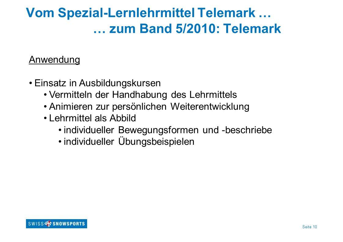 Seite 10 Vom Spezial-Lernlehrmittel Telemark … … zum Band 5/2010: Telemark Anwendung Einsatz in Ausbildungskursen Vermitteln der Handhabung des Lehrmi