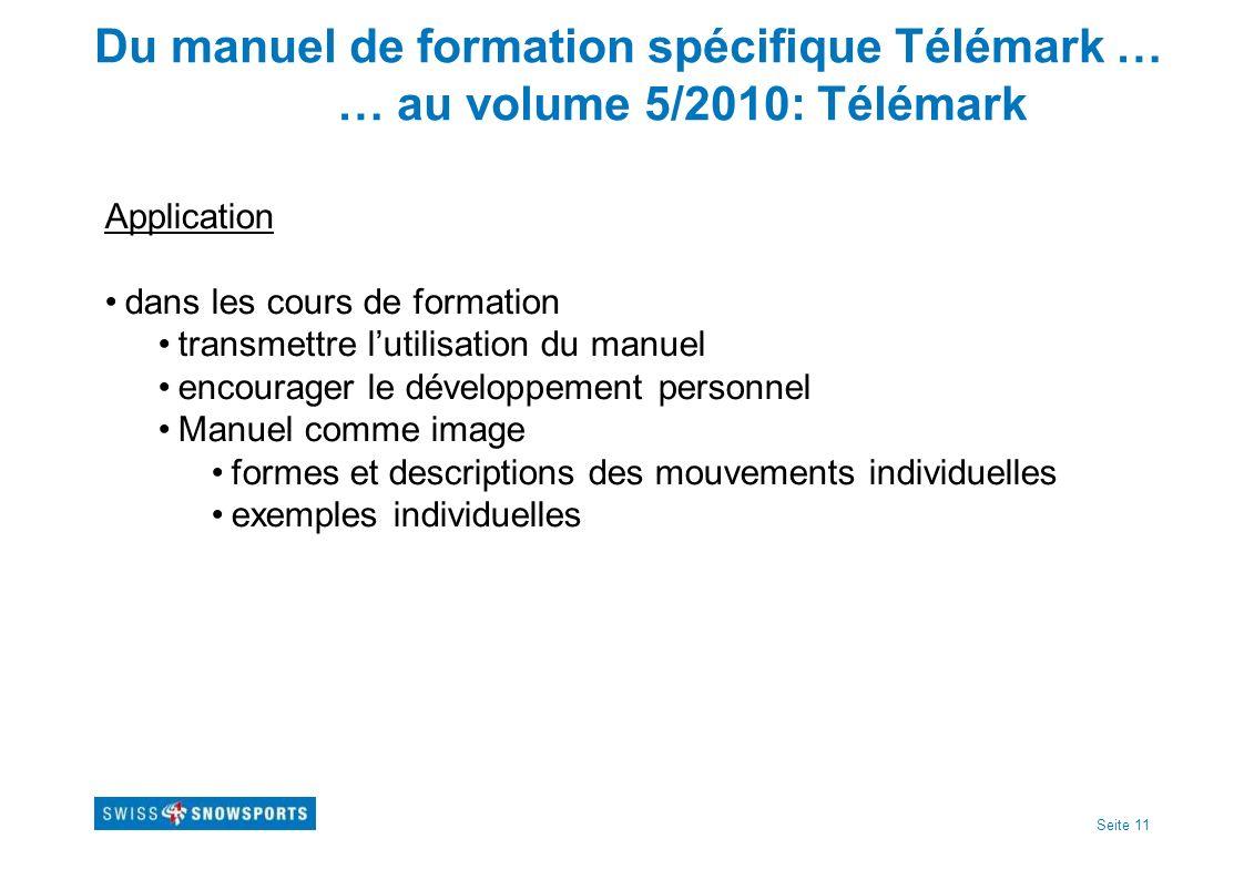 Seite 11 Du manuel de formation spécifique Télémark … … au volume 5/2010: Télémark Application dans les cours de formation transmettre lutilisation du