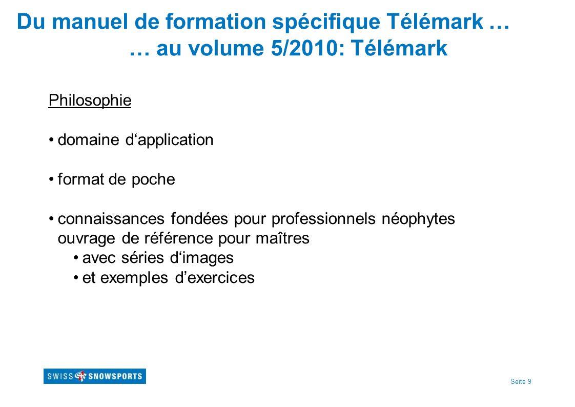 Seite 9 Du manuel de formation spécifique Télémark … … au volume 5/2010: Télémark Philosophie domaine dapplication format de poche connaissances fondé