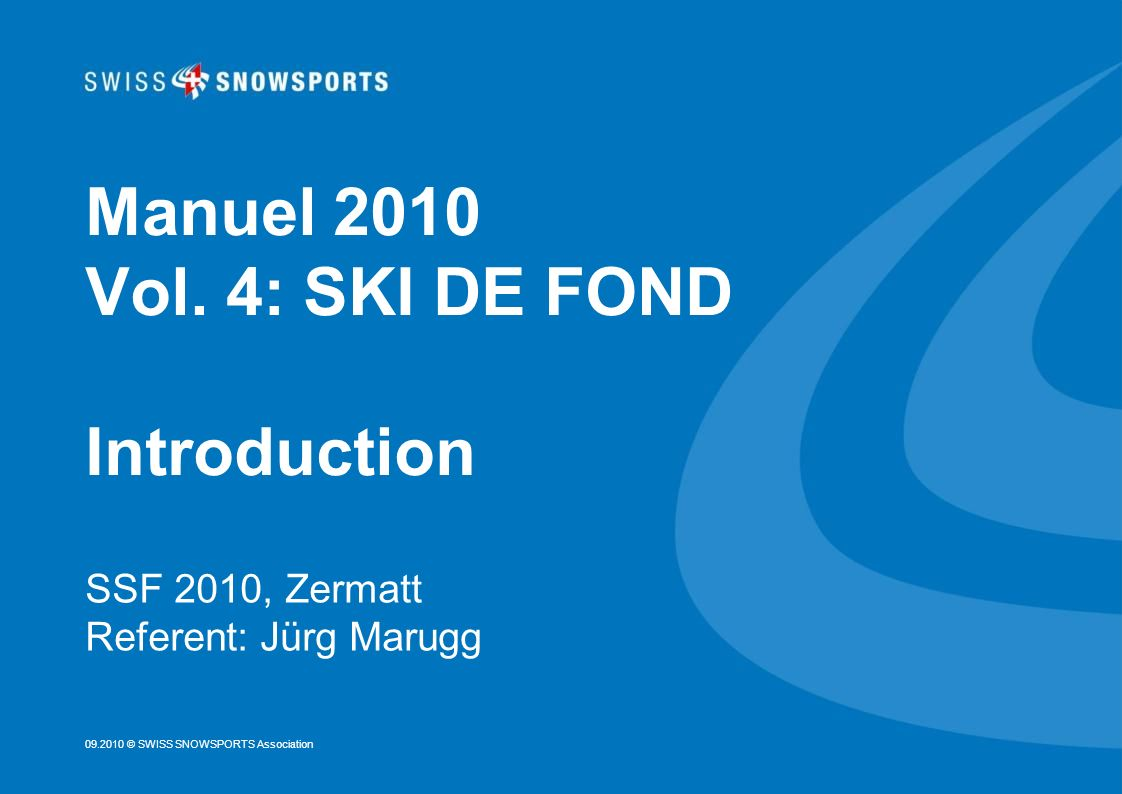 09.2010 © SWISS SNOWSPORTS Association Manuel 2010 Vol.