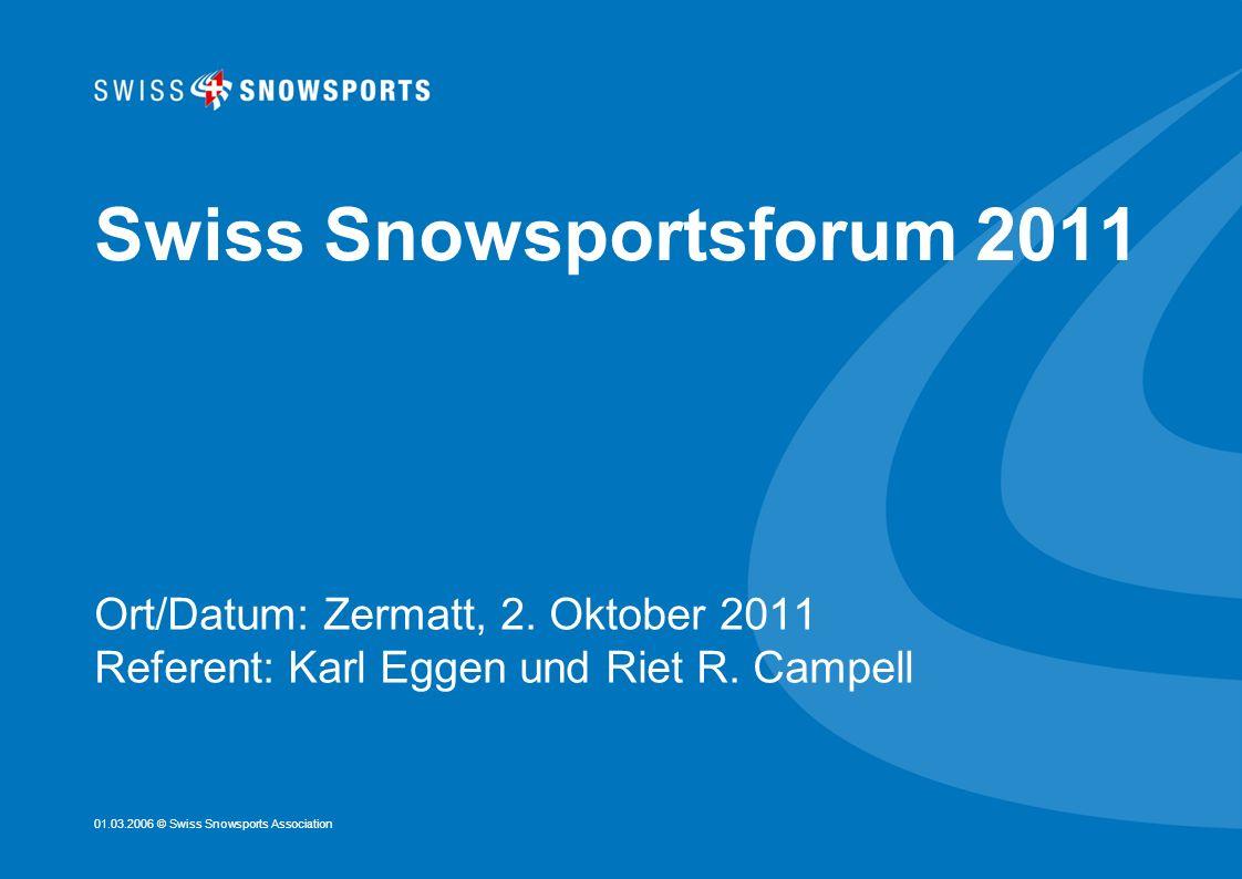 01.03.2006 © Swiss Snowsports Association Swiss Snowsportsforum 2011 Ort/Datum: Zermatt, 2. Oktober 2011 Referent: Karl Eggen und Riet R. Campell