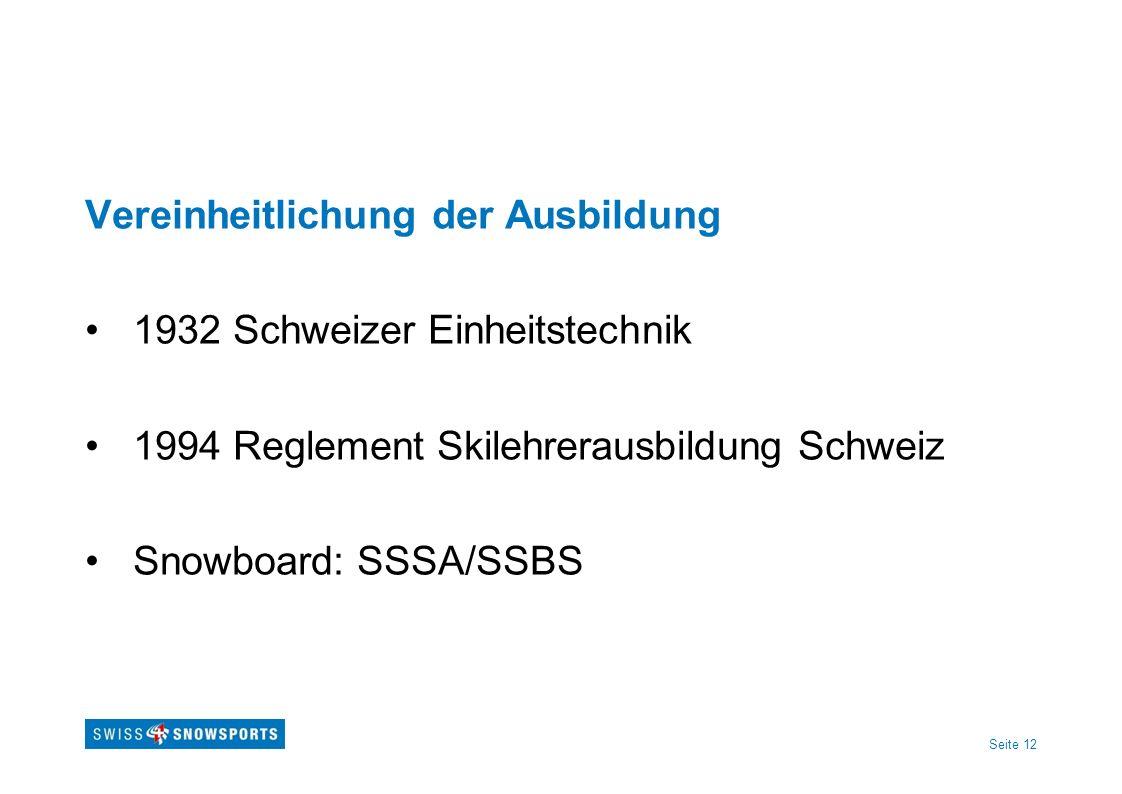 Seite 12 Vereinheitlichung der Ausbildung 1932 Schweizer Einheitstechnik 1994 Reglement Skilehrerausbildung Schweiz Snowboard: SSSA/SSBS