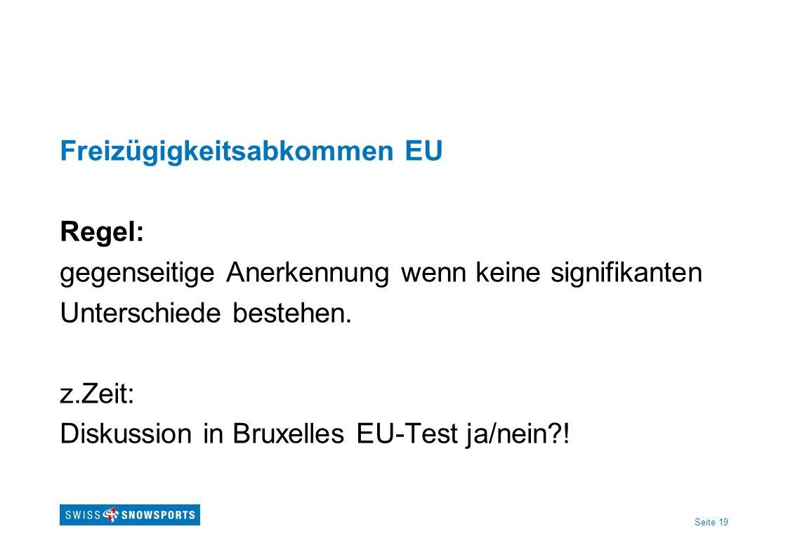 Seite 19 Freizügigkeitsabkommen EU Regel: gegenseitige Anerkennung wenn keine signifikanten Unterschiede bestehen. z.Zeit: Diskussion in Bruxelles EU-