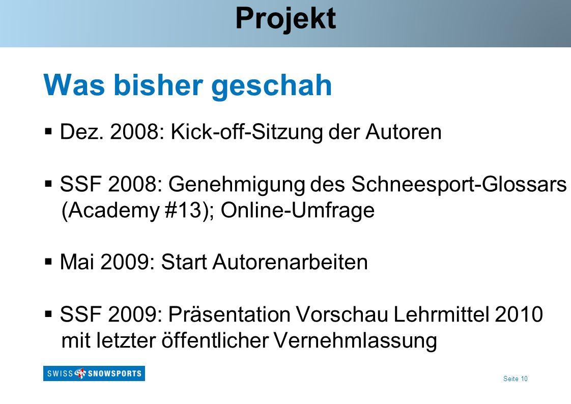 Seite 10 Was bisher geschah Projekt Dez. 2008: Kick-off-Sitzung der Autoren SSF 2008: Genehmigung des Schneesport-Glossars (Academy #13); Online-Umfra