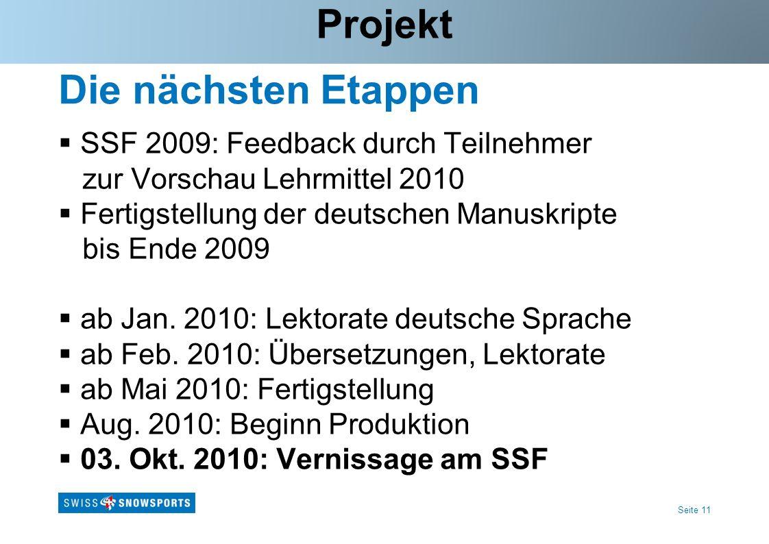Seite 11 Die nächsten Etappen Projekt SSF 2009: Feedback durch Teilnehmer zur Vorschau Lehrmittel 2010 Fertigstellung der deutschen Manuskripte bis Ende 2009 ab Jan.