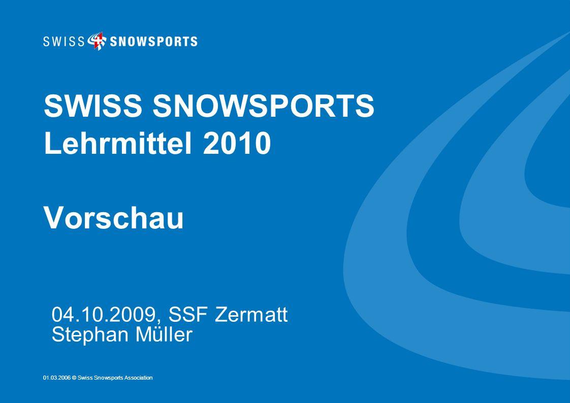 01.03.2006 © Swiss Snowsports Association SWISS SNOWSPORTS Lehrmittel 2010 Vorschau 04.10.2009, SSF Zermatt Stephan Müller