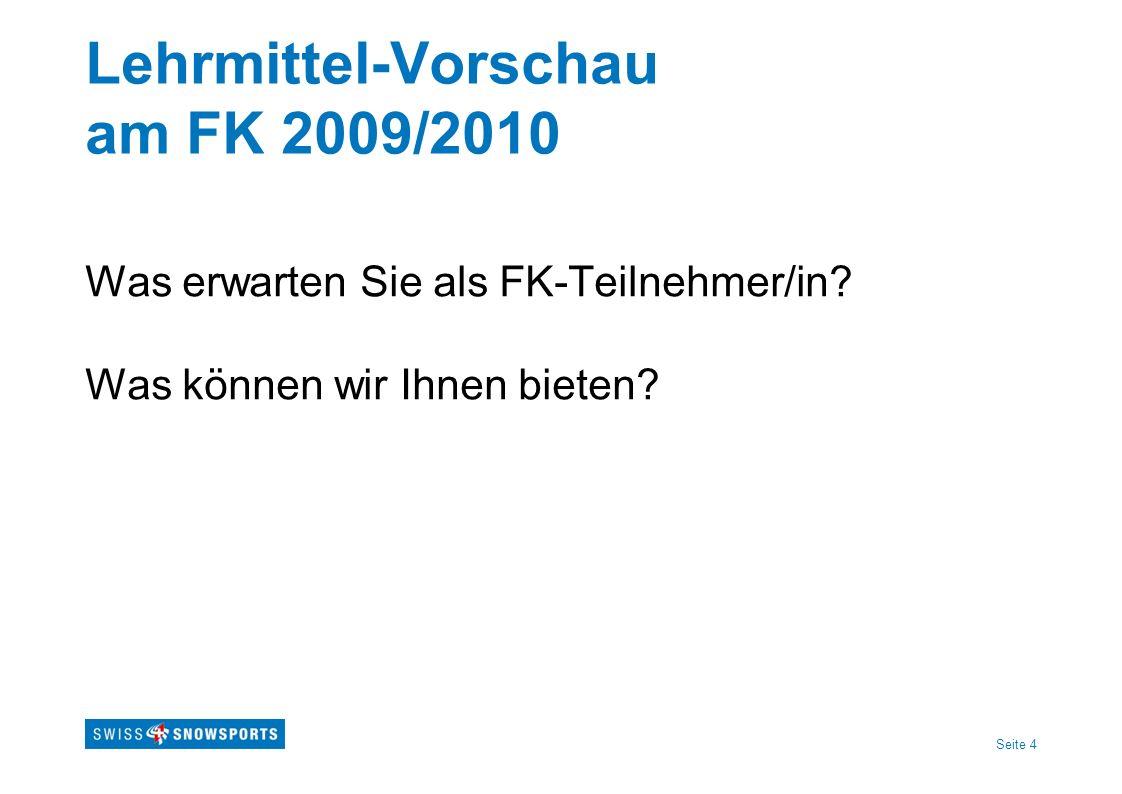 Seite 4 Lehrmittel-Vorschau am FK 2009/2010 Was erwarten Sie als FK-Teilnehmer/in? Was können wir Ihnen bieten?