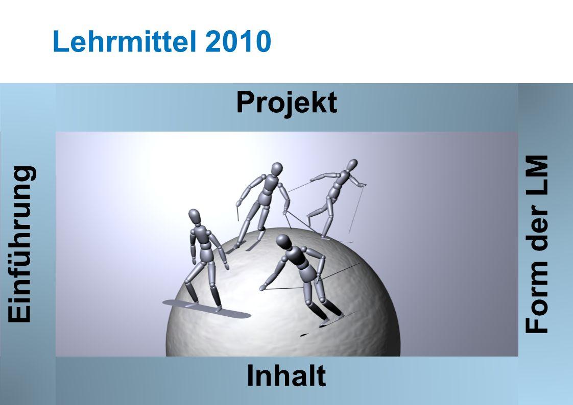 Seite 5 Lehrmittel 2010 Projekt Inhalt Einführung Form der LM