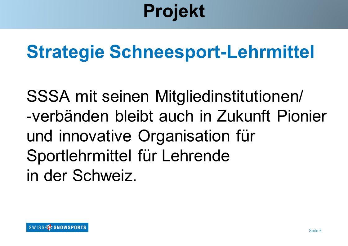 Seite 6 Strategie Schneesport-Lehrmittel SSSA mit seinen Mitgliedinstitutionen/ -verbänden bleibt auch in Zukunft Pionier und innovative Organisation für Sportlehrmittel für Lehrende in der Schweiz.