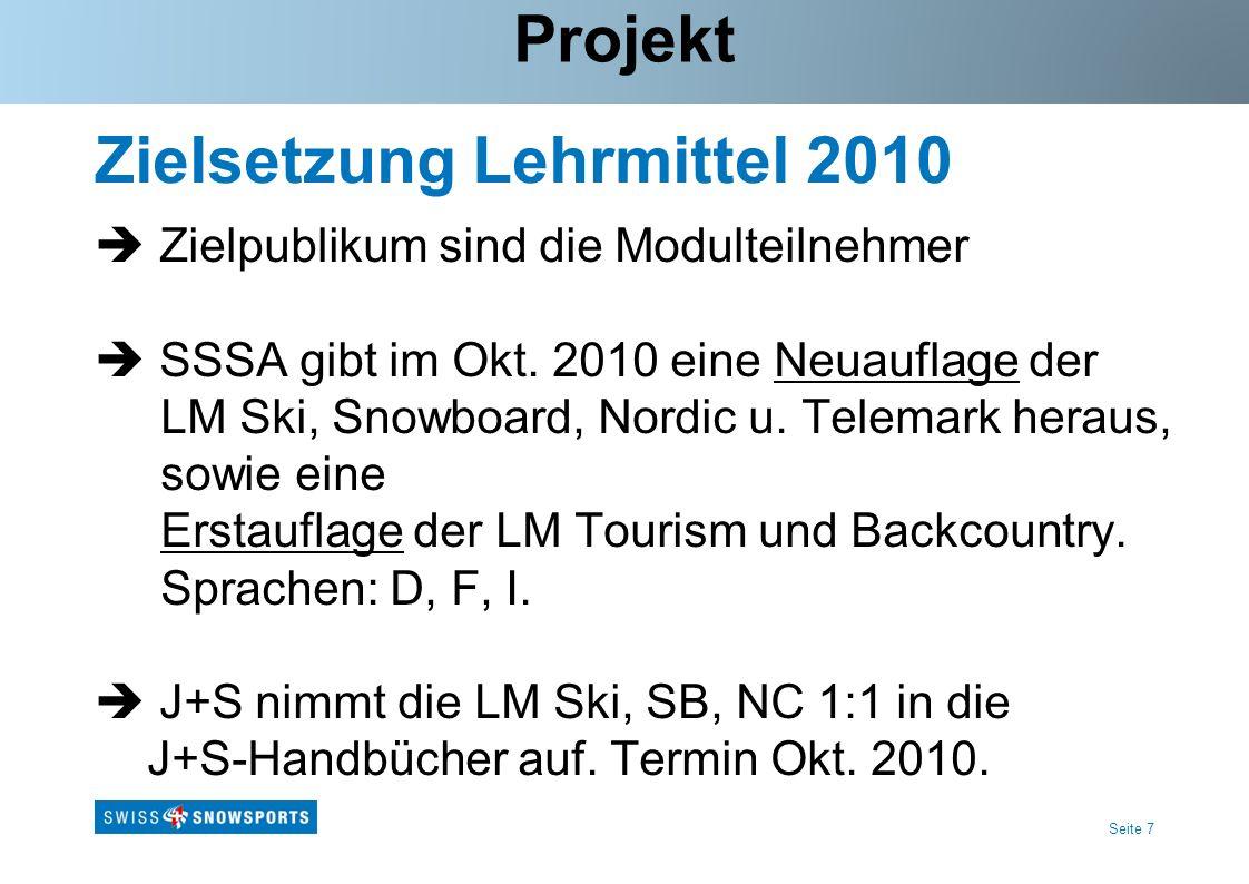 Seite 7 Zielsetzung Lehrmittel 2010 Zielpublikum sind die Modulteilnehmer SSSA gibt im Okt. 2010 eine Neuauflage der LM Ski, Snowboard, Nordic u. Tele
