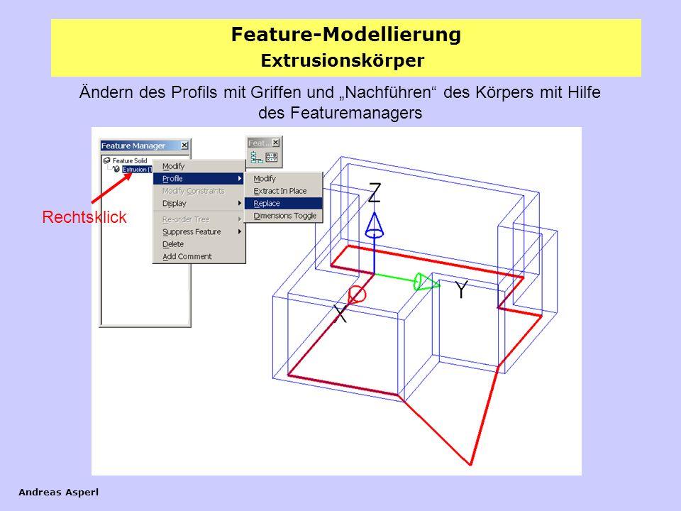 Feature-Modellierung Andreas Asperl Ändern des Profils mit Griffen und Nachführen des Körpers mit Hilfe des Featuremanagers Rechtsklick Extrusionskörp